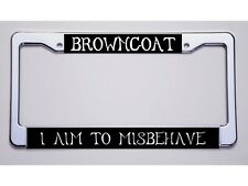 "NEW! FIREFLY FANS! ""BROWNCOAT/I AIM TO MISBEHAVE"" LICENSE PLATE FRAME"