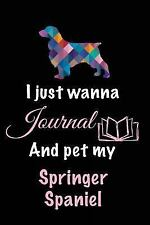 I Just Wanna Journal and Pet My Springer Spaniel : Dog Notebook, 6 X 9, 108.