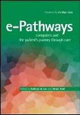 e-Pathways: Computers And The Patient's Journey Through Care by de Luc, Kathryn