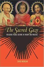 The Sacred Gaze : Religious Visual Culture in Theory and Practice by David...