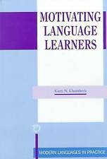 Motivating Language Learners (Modern Language in Practice) by Chambers, Gary