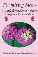 Feminizing Men - a Guide for Males to Achieve Maximum Feminization by Thomas...
