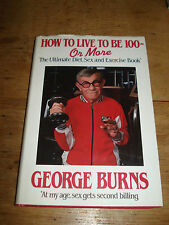 How to Live to be 100 - or More, Burns, George, 1983 FIRST EDITION HARDBACK