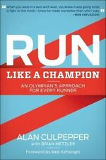 Run Like A Champion: An Olympian's Approach For Every Runner: By Alan Culpepper