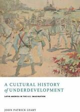 A Cultural History of Underdevelopment: Latin America in the U.S. Imagination (P