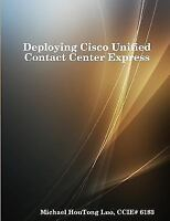 Deploying Cisco Unified Contact Center Express: By Luo, Ccie# 6183 Michael Ho...