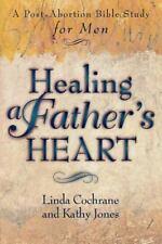Healing a Father's Heart: A Post-Abortion Bible Study for Men, Cochrane, Linda,