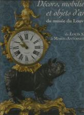 MUSEE du LOUVRE DECORS, MOBILIER et OBJETS D'ART de LOUIS XIV à MARIE-ANTOINETTE
