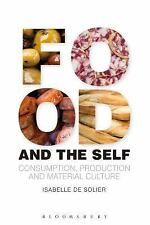 Materializing Culture: Food and the Self : Consumption, Production and...
