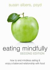 Eating Mindfully, Second Edition : How to End Mindless Eating and Enjoy a...