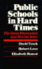 Public Schools in Hard Times : The Great Depression and Recent Years by David...