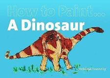 How to Paint a Dinosaur Donnelly, D Paper 9781906429232