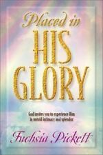 Placed In His Glory: God Invites You to Experience Him in Untold Intimacy and Sp