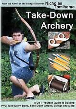 Take-Down Archery: A Do-It-Yourself Guide to Building PVC Take-Down Bows, Take-D