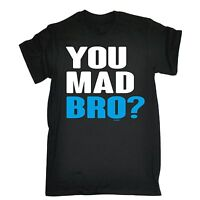 You Mad Bro ? T-SHIRT brother friend buddy dude man homie funny birthday gift