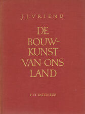 BOUWKUNST VAN ONS LAND (HET INTERIEUR) - J.J. Vriend (1950)