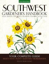 Southwest Gardener's Handbook: Your Complete Guide: Select, Plan, Plant, Mainta