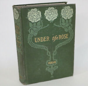 Under the Rose Frederic S. Isham Illustrated 1903 Green Hardcover