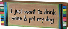Primitives Block Sign - I Want To Drink Wine & Pet My Dog