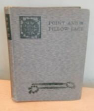 Point and Pillow Lace kinds ancient and modern recognise them Mary Sharp 1899