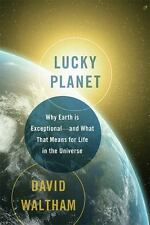 Lucky Planet: Why Earth is Exceptional—and What That Means for Life in the
