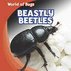 NEW Beastly Beetles (World of Bugs) by Greg Roza