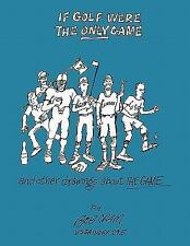 If Golf Were the Only Game : And Other Drawings about the Game by Bob Cram...