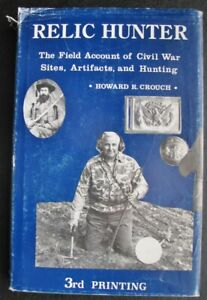Relic Hunter Howard R. Crouch Field Acct. of Civil War Sites Artifacts & Hunting