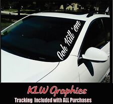 Ooh Kill 'Em * Windshield Banner Vinyl Sticker Decal Import JDM KDM Diesel Truck