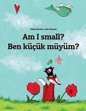Am I Small? Ben Küçük Müyüm? : Children's Picture Book English-Turkish...
