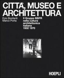 Città, museo e architettura Condividi di Ezio Bonfanti (Autore) Marco Porta