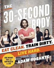 The 30-Second Body: Eat Clean. Train Dirty. Live Hard.-ExLibrary