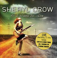 SHERYL CROW - All I Wanna Do... Live. New CD + Sealed. **NEW***