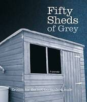 """""""AS NEW"""" Fifty Sheds of Grey: Erotica for the not-too-modern male, Grey, C. T.,"""