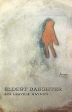 NEW - Eldest Daughter: Poems by Haymon, Ava Leavell