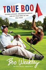 Brand NEW 2011 HC 1st Ed True Boo by Boo Weekley, PGA Memoir