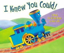 I Knew You Could!: A Book for All the Stops in Your Life (The Little Engine That
