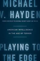 Playing to the Edge American Intelligence in the Age of Terror Michael V. Hayden