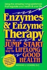 Enzymes and Enzyme Therapy : How to Jump Start Your Way to Lifelong Good Health…