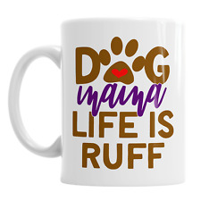 Dog Mama Life Is Ruff Coffee Mug