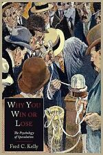 Why You Win or Lose : The Psychology of Speculation by Fred C. Kelly (2011,...