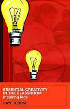 Essential Creativity in the Classroom: Inspiring Kids, Thorne, Kaye, New conditi