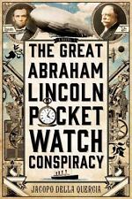 The Great Abraham Lincoln Pocket Watch Conspiracy by Jacopo della Quercia...