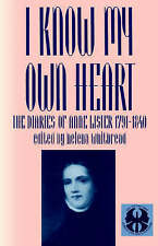 I Know My Own Heart: The Diaries of Anne Lister, 1791-1840 by Anne Lister (Pape…