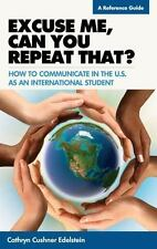 Excuse Me, Can You Repeat That?: How to Communicate in the U.S. as an Internatio