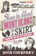 How to Climb Mont Blanc in a Skirt By Mick Conefrey