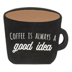 """Coffee is Always a Good Idea"" cup shaped sitter sign 4""H x 4.25""W Kitchen"