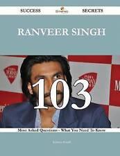 Ranveer Singh 103 Success Secrets: 103 Most Asked Questions On Ranveer Singh - W