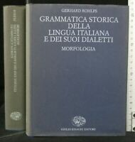GRAMMATICA STORICA DELLA LINGUA ITALIANA E DEI SUOI DIALETTI. Rohlfs. Einaudi.