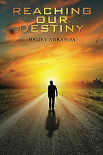 Reaching Our Destiny Kindle Edition by Henry Miranda